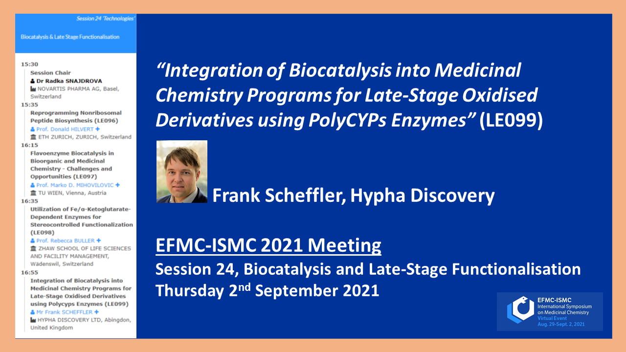 """Information on talk given by Frank Scheffler at EFMC 2021 meeting - """"Integration of Biocatalysis into Medicinal Chemistry Programs for Late-Stage Oxidised Derivatives using PolyCYPs Enzymes"""""""